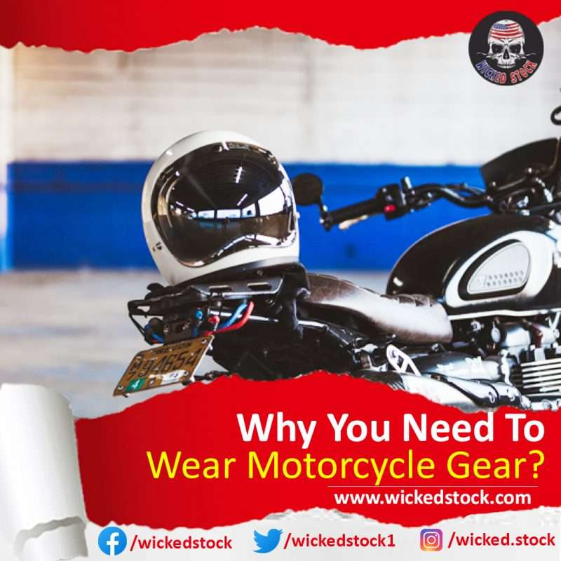 Why You Need To Wear Motorcycle Gear