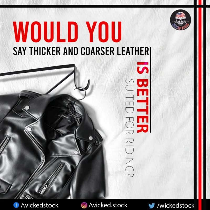 Would you say thicker and coarser leather is better suited for riding